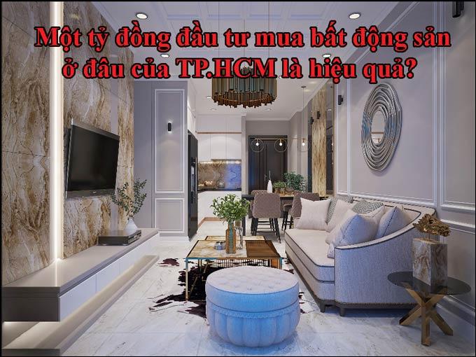 Một tỷ đồng đầu tư mua bất động sản ở đâu của TP.HCM là hiệu quả?