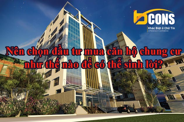 Nên chọn đầu tư mua căn hộ chung cư như thế nào để có thể sinh lời?